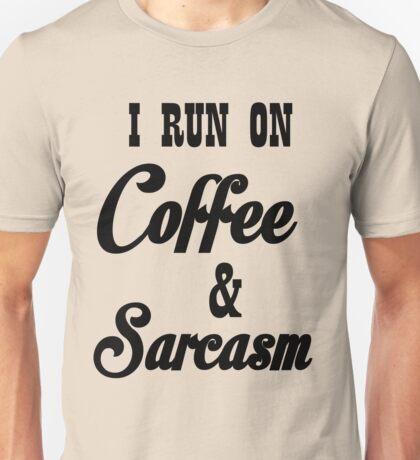 I RUN ON COFFEE AND SARCASM Unisex T-Shirt