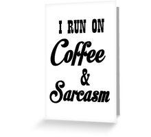 I RUN ON COFFEE AND SARCASM Greeting Card
