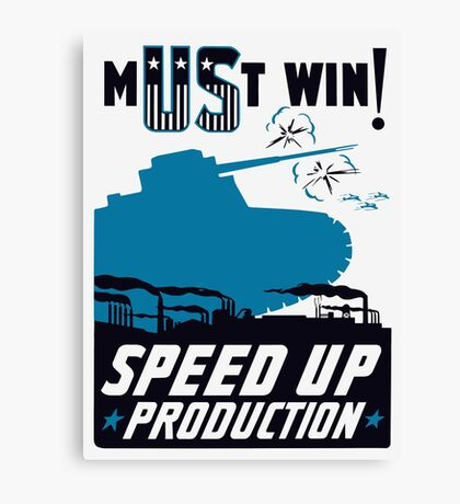 Must Win! Speed Up Production -- WWII Poster Canvas Print