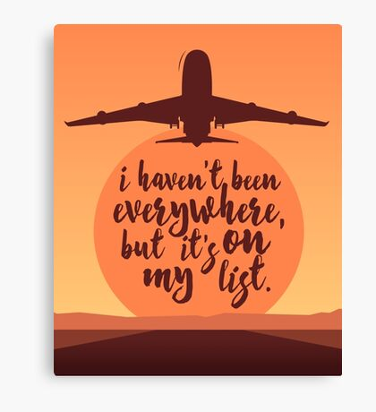 I Haven't Been Everywhere Quote Canvas Print