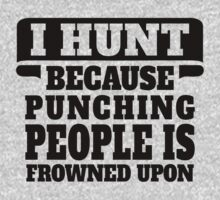 I Hunt Because Punching People Is Frowned Upon by tshiart