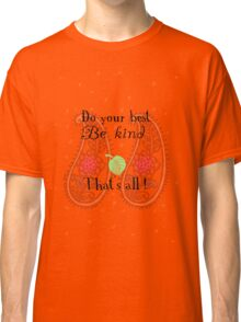 Do your best Be kind That´s all Classic T-Shirt
