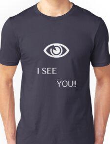 I see you!! Unisex T-Shirt