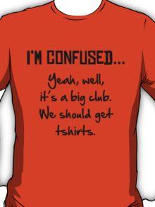 I'm Confused... T-Shirt