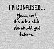 I'm Confused... Unisex T-Shirt