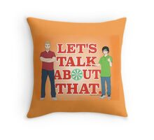 Lets talk about that. Throw Pillow