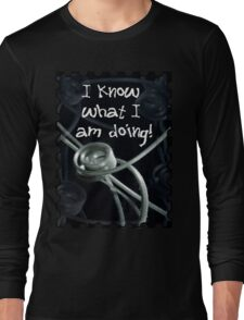 I Know What I Am Doing  Long Sleeve T-Shirt