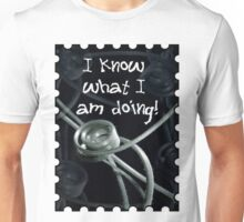 I Know What I Am Doing  Unisex T-Shirt
