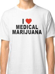 I Love Medical Marijuana Classic T-Shirt