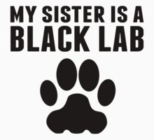 My Sister Is A Black Lab Kids Tee