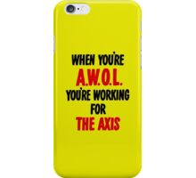 When You're AWOL You're Working For The Axis  iPhone Case/Skin