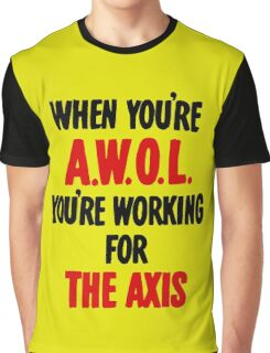 When You're AWOL You're Working For The Axis  Graphic T-Shirt