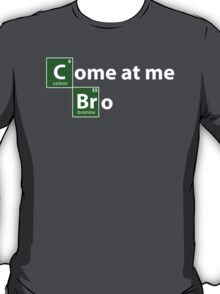 Breaking Bad come at me bro T-Shirt