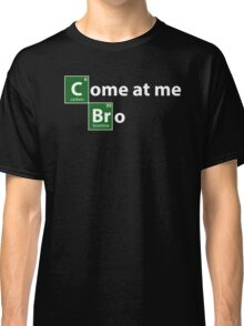 Breaking Bad come at me bro Classic T-Shirt