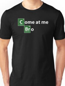 Breaking Bad come at me bro Unisex T-Shirt
