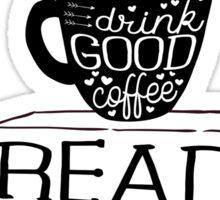Drink Good Coffee, Read Good Books Sticker