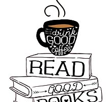 Drink Good Coffee, Read Good Books by evieseo