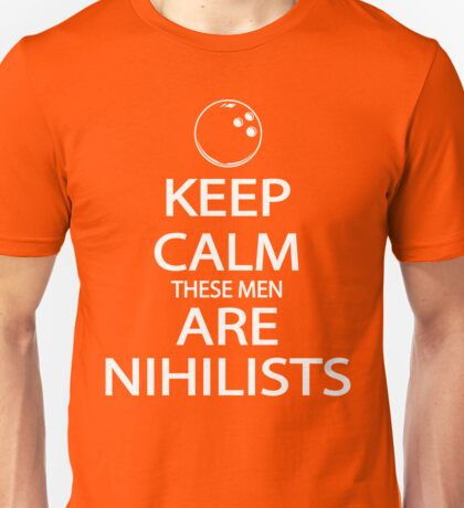 Keep Calm These Men are Nihilists white Unisex T-Shirt
