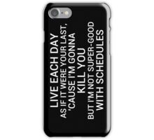 live each day as if it were your last cause I'm gonna kill you but i'm not super-good with schedules iPhone Case/Skin