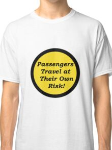 Passengers Travel at Their Own Risk Classic T-Shirt
