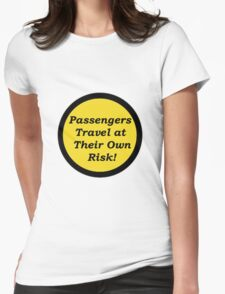 Passengers Travel at Their Own Risk Womens Fitted T-Shirt