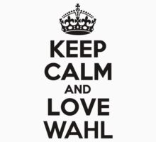 Keep Calm and Love WAHL by nadenevm