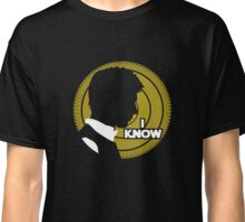 I Know... Classic T-Shirt