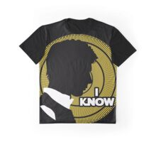 I Know... Graphic T-Shirt