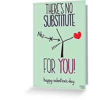 No substitute for you Greeting Card