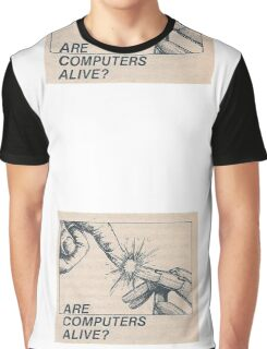 Are computers alive? Graphic T-Shirt
