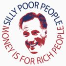 Romney - Silly Poor People, Money is for Rich People by portispolitics