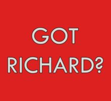 Got Richard? by Dannydoesrock