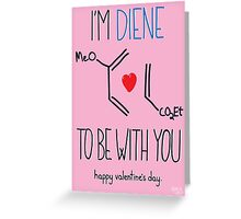 Diene to be with you Greeting Card