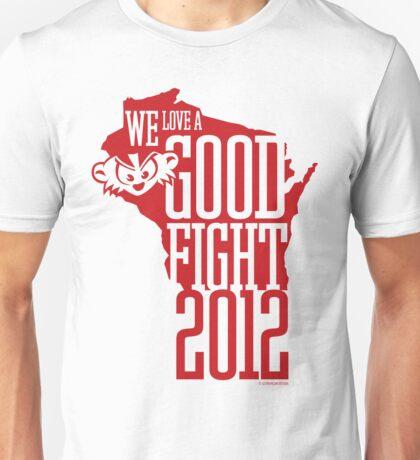 We Love a Good Fight! Unisex T-Shirt