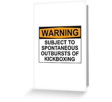 WARNING: SUBJECT TO SPONTANEOUS OUTBURSTS OF KICKBOXING Greeting Card