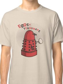 Eggs-TERMINATE! Classic T-Shirt
