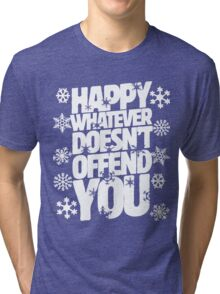 Happy whatever doesn't offend you funny holiday offensive humor Tri-blend T-Shirt
