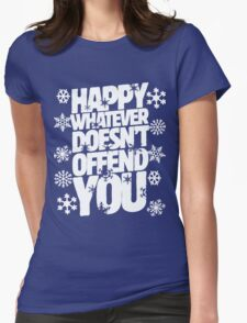 Happy whatever doesn't offend you funny holiday offensive humor Womens Fitted T-Shirt