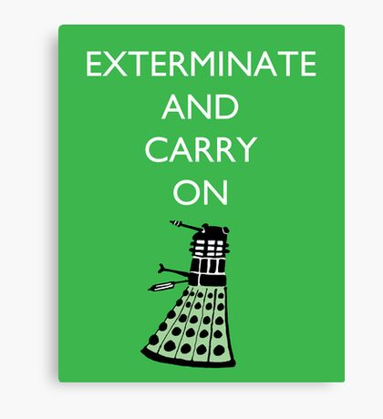 Exterminate and Carry On - Green Canvas Print