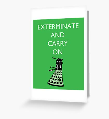 Exterminate and Carry On - Green Greeting Card