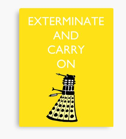 Exterminate and Carry On - Yellow Canvas Print