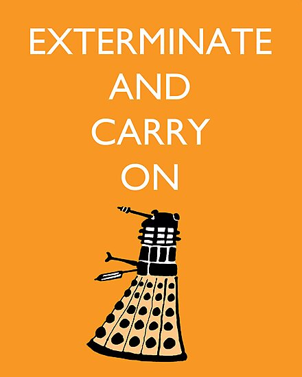 Exterminate and Carry On - Orange by cheers2geeks