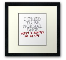 I tried to be normal once Framed Print