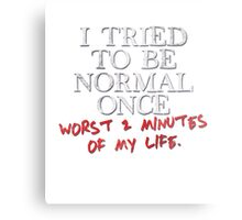 I tried to be normal once Metal Print