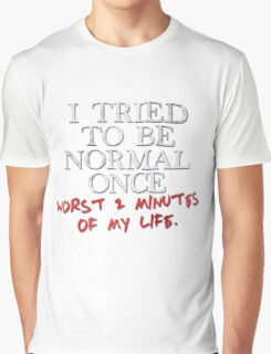 I tried to be normal once Graphic T-Shirt