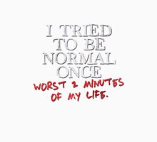 I tried to be normal once Unisex T-Shirt