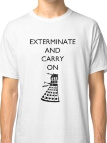 Exterminate and Carry On - Light Tee Classic T-Shirt