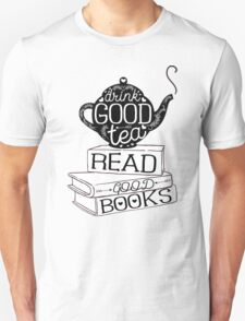Drink Good Tea, Read Good Books T-Shirt