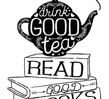 Drink Good Tea, Read Good Books by evieseo