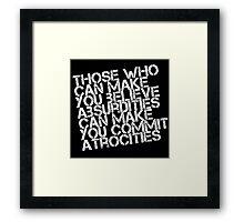 Believe Absurdities Commit Atrocities Framed Print